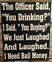 Click image for larger version  Name:Youre Drinking - I need Bail Money.jpg Views:200 Size:32.2 KB ID:183412