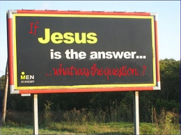 Click image for larger version  Name:jesus-is-the-answer copy.jpg Views:248 Size:126.4 KB ID:197555
