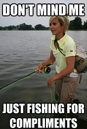 Click image for larger version  Name:Fishing for Compliments.jpg Views:572 Size:63.8 KB ID:98470